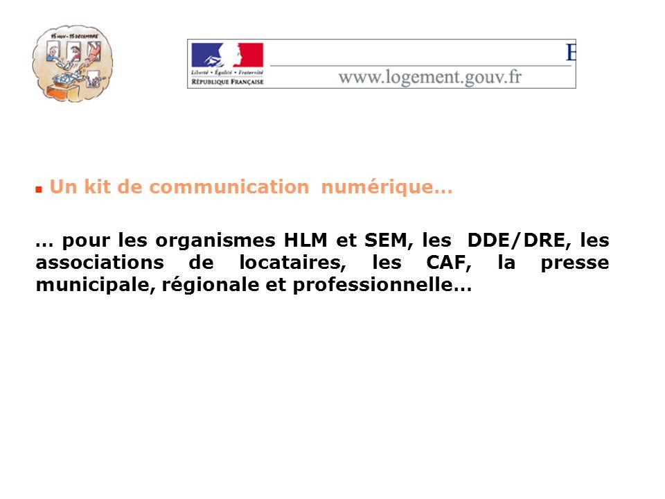 Un kit de communication numérique… … pour les organismes HLM et SEM, les DDE/DRE, les associations de locataires, les CAF, la presse municipale, régio