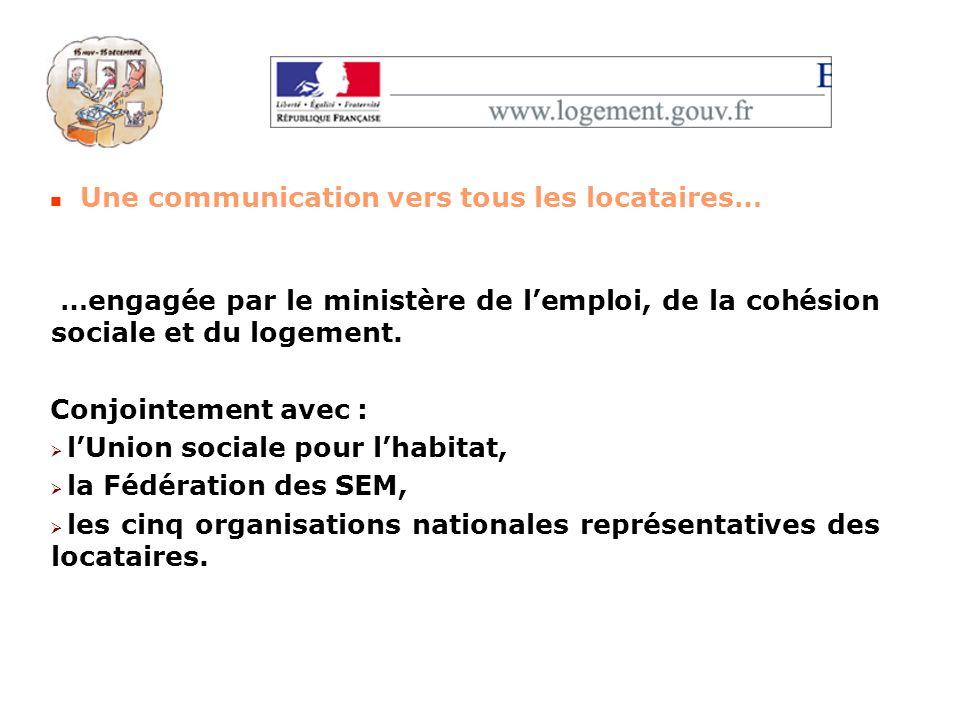 Une communication vers tous les locataires… …engagée par le ministère de lemploi, de la cohésion sociale et du logement. Conjointement avec : lUnion s