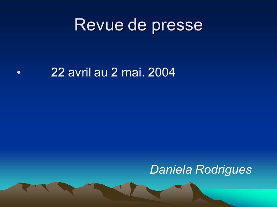 Revue de presse 22 avril au 2 mai. 2004 Daniela Rodrigues