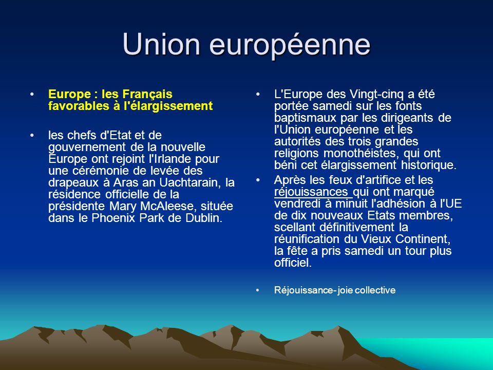 Union européenne Europe : les Français favorables à l élargissement les chefs d Etat et de gouvernement de la nouvelle Europe ont rejoint l Irlande pour une cérémonie de levée des drapeaux à Aras an Uachtarain, la résidence officielle de la présidente Mary McAleese, située dans le Phoenix Park de Dublin.