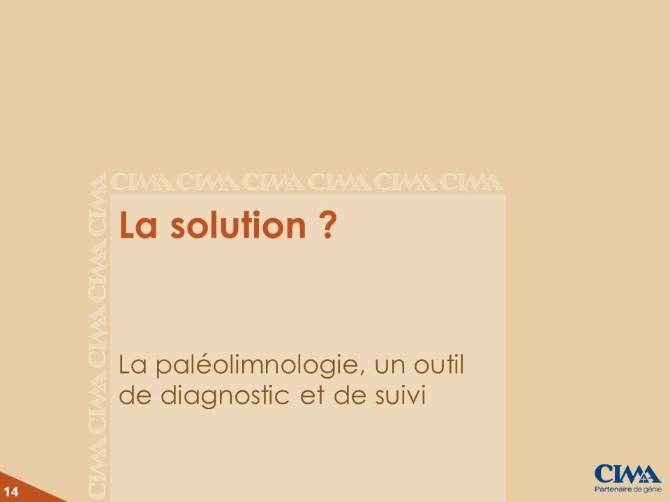 14 La solution ? La paléolimnologie, un outil de diagnostic et de suivi