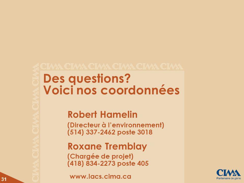 31 Des questions? Voici nos coordonnées Robert Hamelin (Directeur à lenvironnement) (514) 337-2462 poste 3018 Roxane Tremblay (Chargée de projet) (418