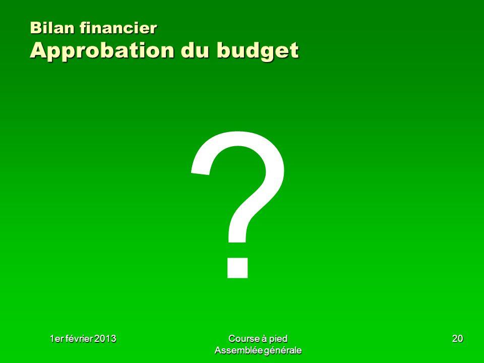 1er février 2013Course à pied Assemblée générale 20 Bilan financier Approbation du budget ?