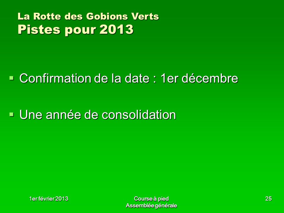 1er février 2013Course à pied Assemblée générale 25 Confirmation de la date : 1er décembre Confirmation de la date : 1er décembre Une année de consoli
