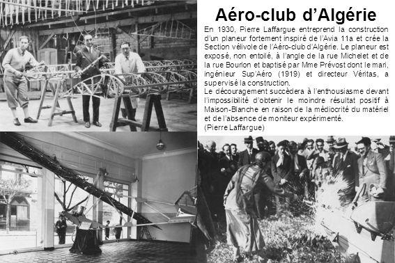 Aéro-club dAlgérie En 1930, Pierre Laffargue entreprend la construction dun planeur fortement inspiré de lAvia 11a et crée la Section vélivole de lAér