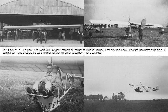 Le 24 avril 1931 – Le planeur de lAéro-club dAlgérie est sorti du hangar de Maison-Blanche, il est amené en piste, Georges Descamps sinstalle aux comm