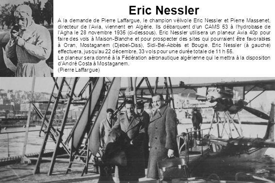 Eric Nessler A la demande de Pierre Laffargue, le champion vélivole Eric Nessler et Pierre Massenet, directeur de lAvia, viennent en Algérie. Ils déba