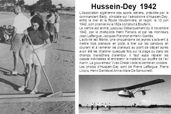 Hussein-Dey 1942 LAssociation algérienne des sports aériens, présidée par le commandant Bailly, sinstalle sur laérodrome dHussein-Dey, entre la mer et