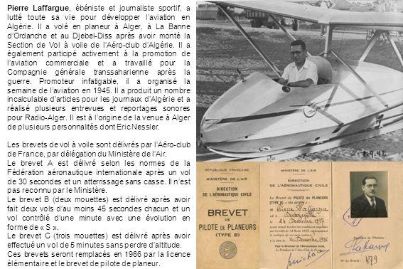 Pierre Laffargue, ébéniste et journaliste sportif, a lutté toute sa vie pour développer laviation en Algérie. Il a volé en planeur à Alger, à La Banne