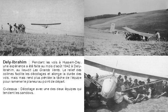 Dely-Ibrahim : Pendant les vols à Hussein-Dey, une expérience a été faite au mois daoût 1942 à Dely- Ibrahim, au lieu-dit Les Grands Vents. Le relief