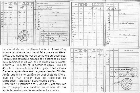 Le carnet de vol de Pierre Llopis à Hussein-Dey montre la patience dont devait faire preuve un élève- pilote. Les durées de vol se comptent en seconde