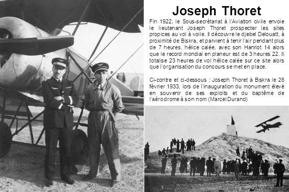 Le concours de Biskra Après les exploits de Joseph Thoret, le Concours de Biskra est organisé du 26 janvier au 21 février 1923, à la suite dautres concours en métropole qui tentent de répondre à lavance prise par les Allemands dans ce domaine.
