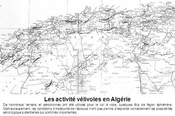 Les activité vélivoles en Algérie De nombreux terrains et aérodromes ont été utilisés pour le vol à voile, quelques fois de façon éphémère. Malheureus