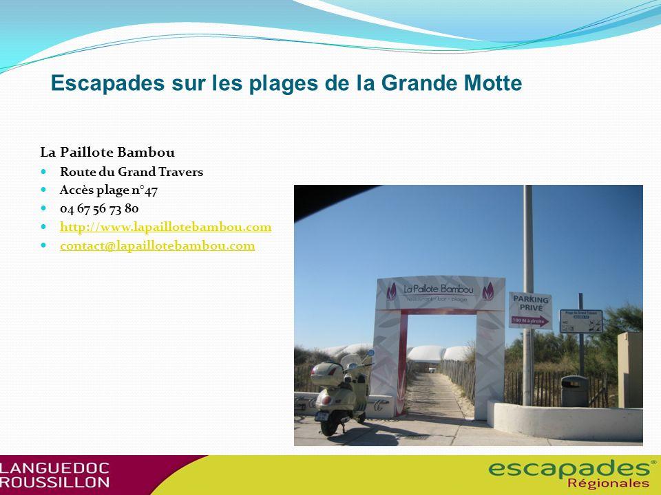 Escapades sur les plages de la Grande Motte La Paillote Bambou Route du Grand Travers Accès plage n°47 04 67 56 73 80 http://www.lapaillotebambou.com contact@lapaillotebambou.com