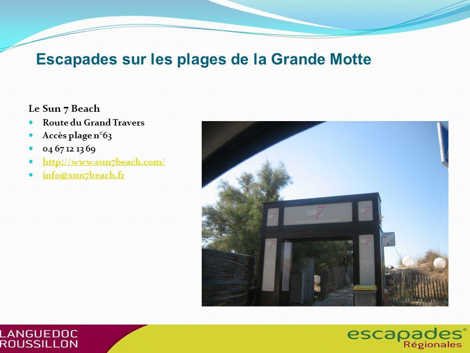 Escapades sur les plages de la Grande Motte Le Sun 7 Beach Route du Grand Travers Accès plage n°63 04 67 12 13 69 http://www.sun7beach.com/ info@sun7beach.fr