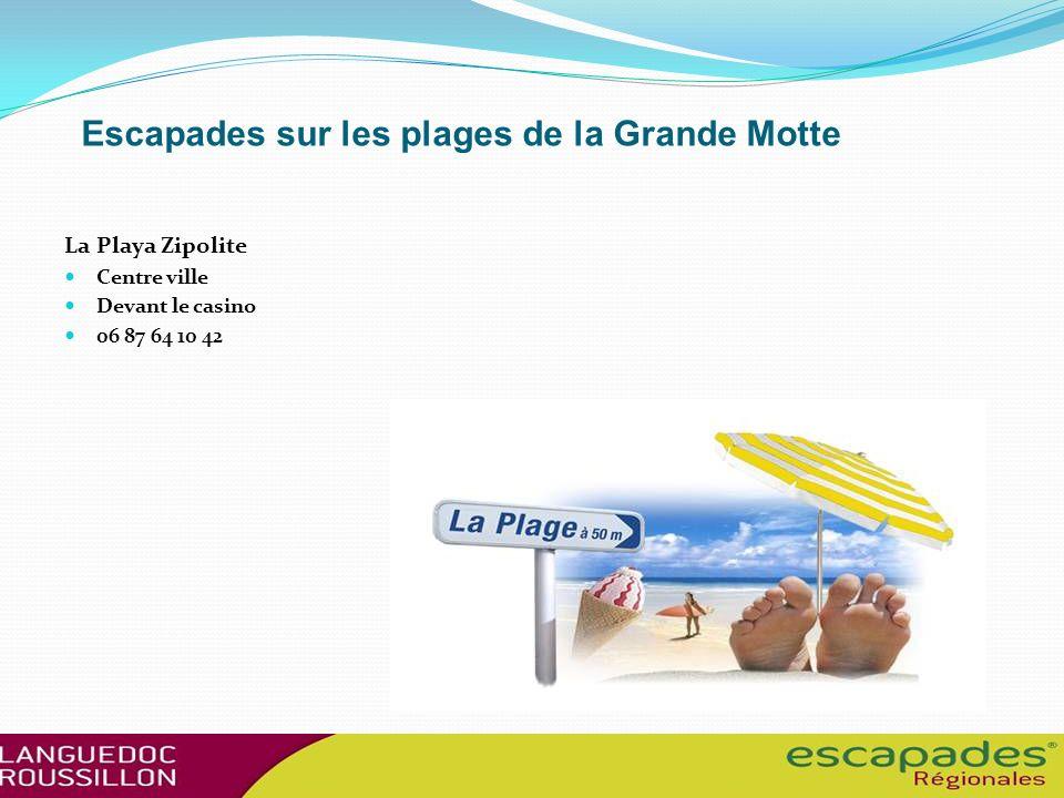 Escapades sur les plages de la Grande Motte La Playa Zipolite Centre ville Devant le casino 06 87 64 10 42