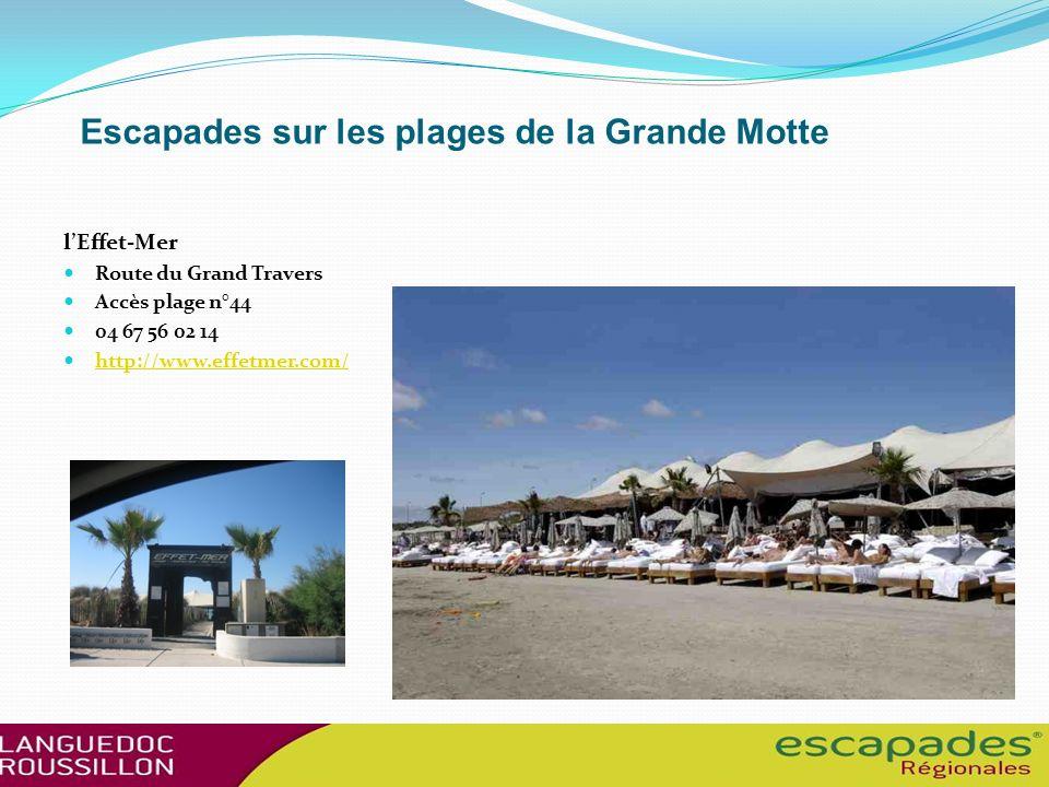 Escapades sur les plages de la Grande Motte lEffet-Mer Route du Grand Travers Accès plage n°44 04 67 56 02 14 http://www.effetmer.com/