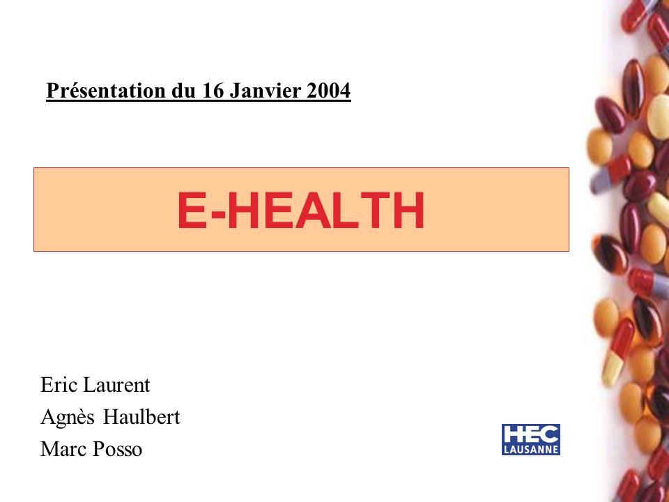 E-HEALTH Eric Laurent Agnès Haulbert Marc Posso Présentation du 16 Janvier 2004