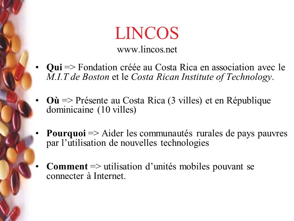 LINCOS www.lincos.net Qui => Fondation créée au Costa Rica en association avec le M.I.T de Boston et le Costa Rican Institute of Technology.