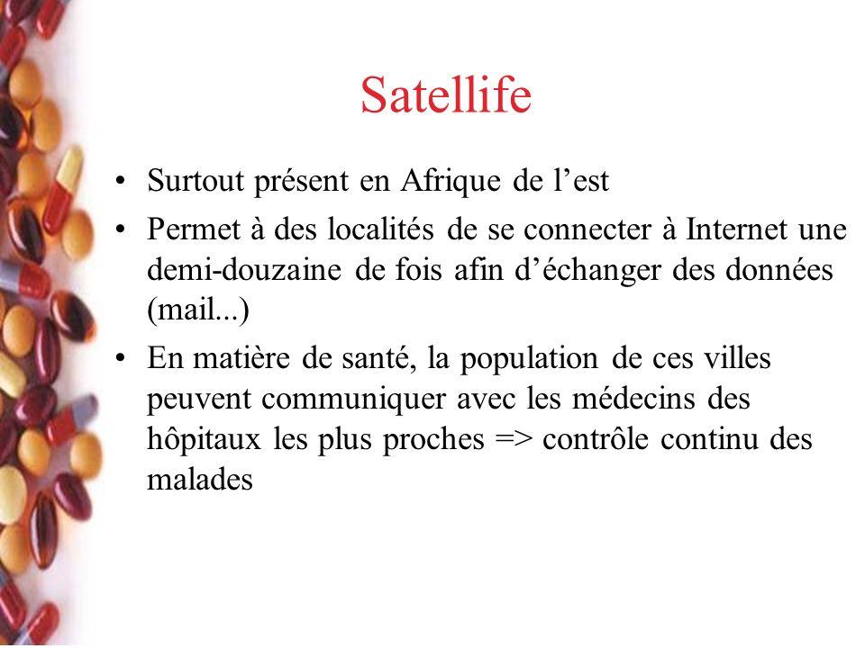 Satellife Surtout présent en Afrique de lest Permet à des localités de se connecter à Internet une demi-douzaine de fois afin déchanger des données (mail...) En matière de santé, la population de ces villes peuvent communiquer avec les médecins des hôpitaux les plus proches => contrôle continu des malades