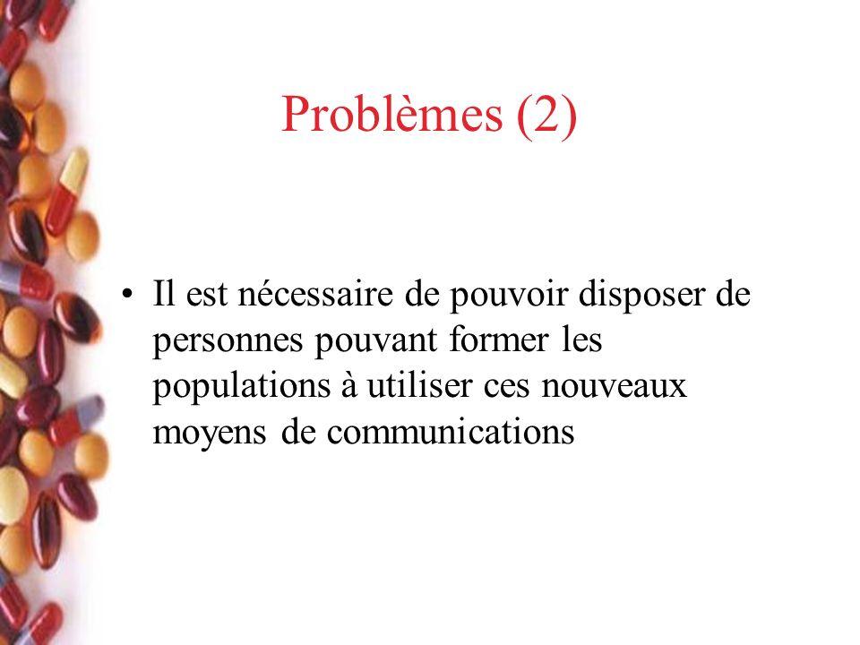 Problèmes (2) Il est nécessaire de pouvoir disposer de personnes pouvant former les populations à utiliser ces nouveaux moyens de communications
