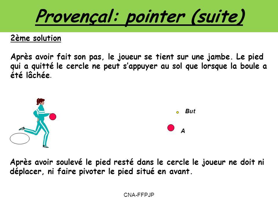 Provençal: pointer (suite) 2ème solution Après avoir fait son pas, le joueur se tient sur une jambe.
