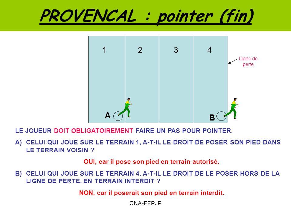 PROVENCAL : pointer (fin) LE JOUEUR DOIT OBLIGATOIREMENT FAIRE UN PAS POUR POINTER.