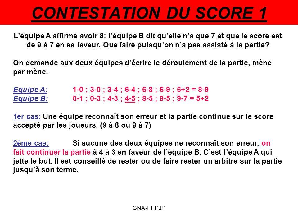 CONTESTATION DU SCORE 1 Léquipe A affirme avoir 8: léquipe B dit quelle na que 7 et que le score est de 9 à 7 en sa faveur.