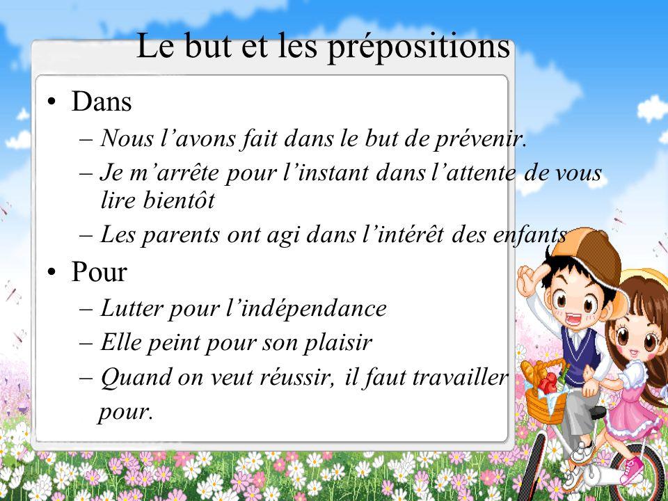 Lexpression du but Quand les sujets sont les mêmes, les locutions sont suivies de linfinitif, introduit par une préposition; ou bien une préposition toute simple comme « pour »