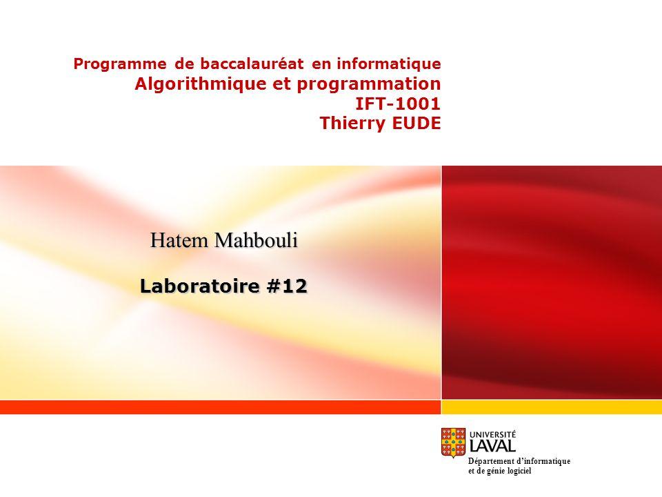 Programme de baccalauréat en informatique Algorithmique et programmation IFT-1001 Thierry EUDE Hatem Mahbouli Laboratoire #12 Département dinformatique et de génie logiciel