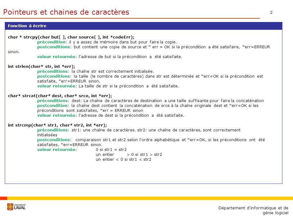 2 Département dinformatique et de génie logiciel Pointeurs et chaines de caractères Fonction à écrire char * strcpy(char but[ ], char source[ ], int *
