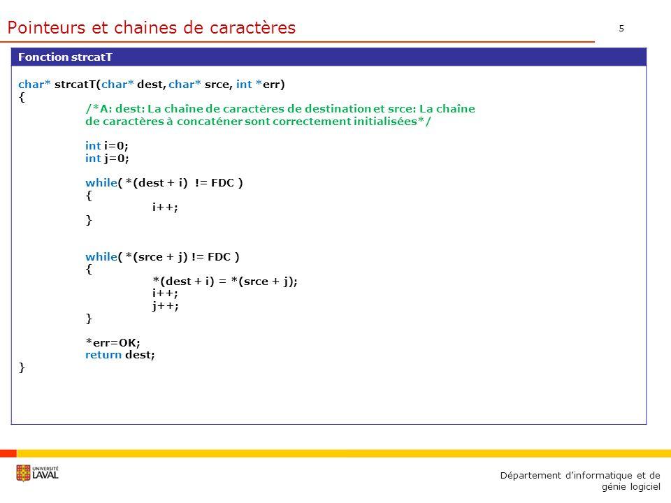 5 Département dinformatique et de génie logiciel Fonction strcatT char* strcatT(char* dest, char* srce, int *err) { /*A: dest: La chaîne de caractères
