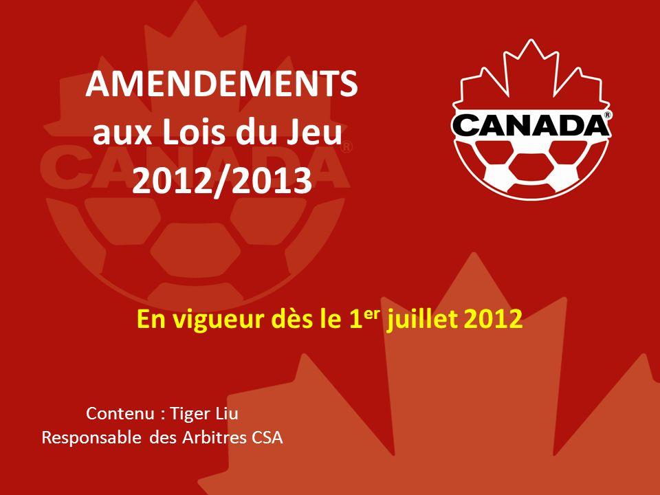 AMENDEMENTS aux Lois du Jeu 2012/2013 En vigueur dès le 1 er juillet 2012 Contenu : Tiger Liu Responsable des Arbitres CSA