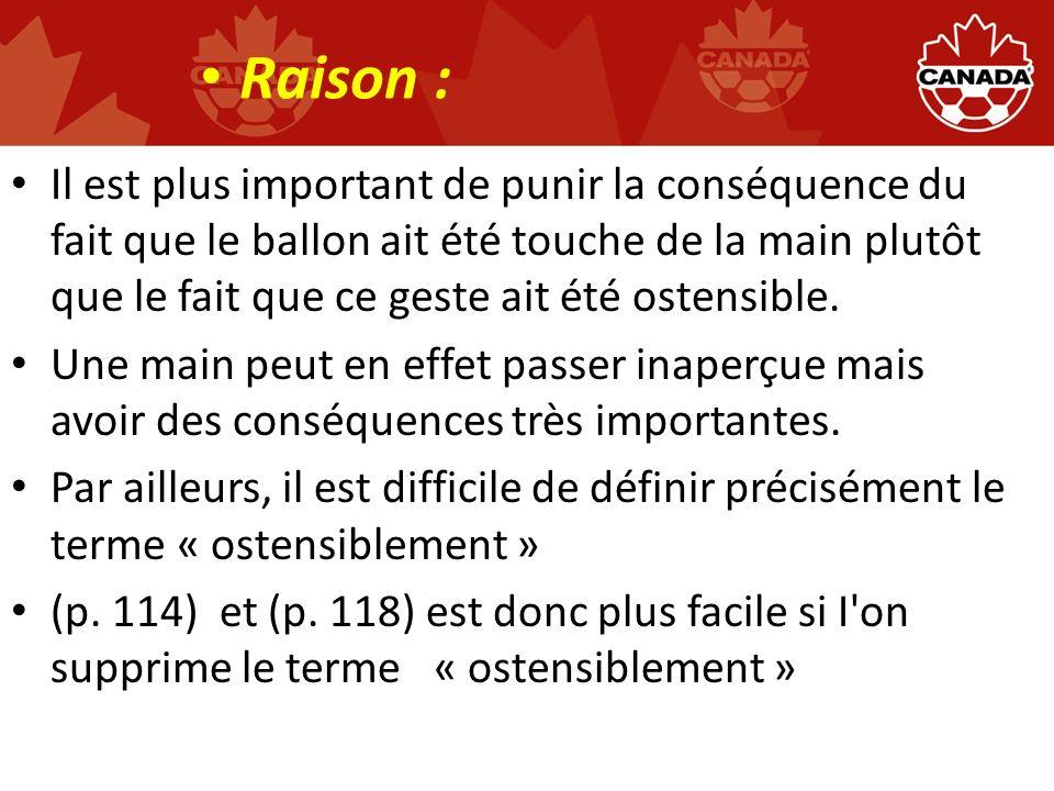 Il est plus important de punir la conséquence du fait que le ballon ait été touche de la main plutôt que le fait que ce geste ait été ostensible.