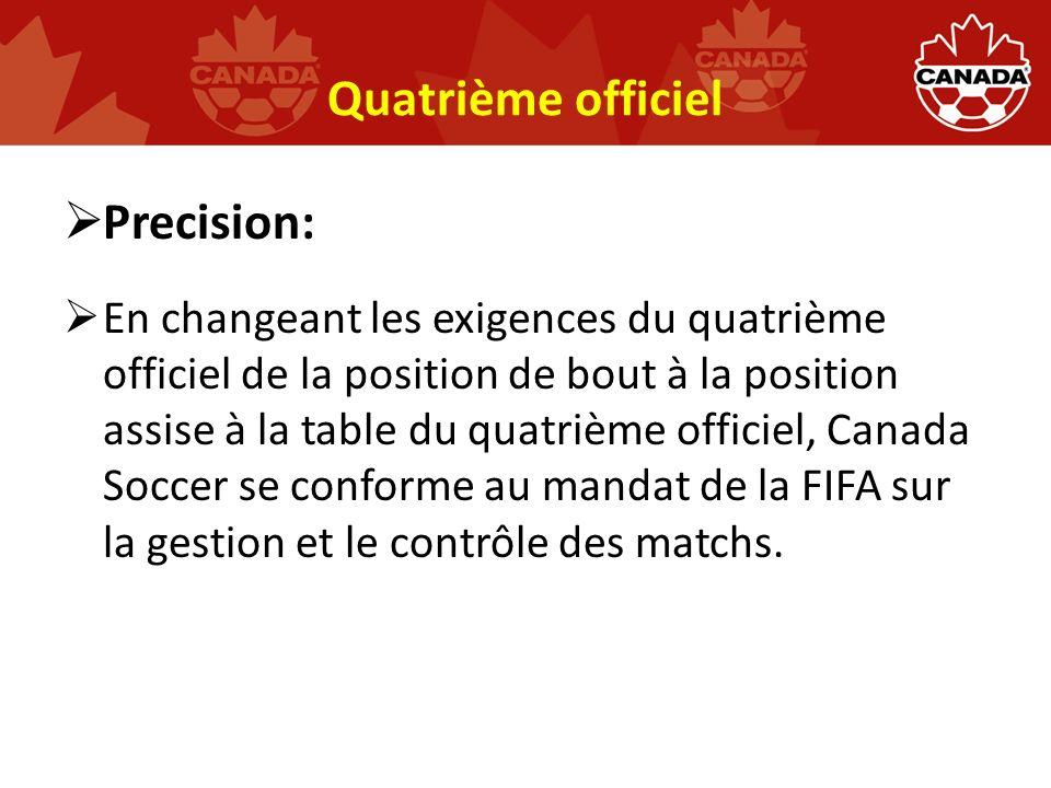 Quatrième officiel Precision: En changeant les exigences du quatrième officiel de la position de bout à la position assise à la table du quatrième officiel, Canada Soccer se conforme au mandat de la FIFA sur la gestion et le contrôle des matchs.