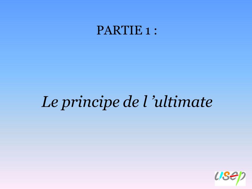 PARTIE 1 : Le principe de l ultimate