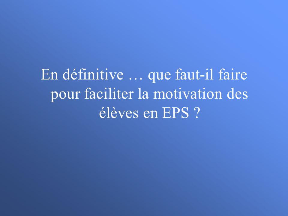 En définitive … que faut-il faire pour faciliter la motivation des élèves en EPS ?