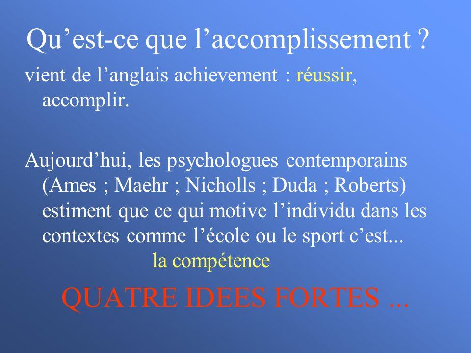 Quest-ce que laccomplissement ? vient de langlais achievement : réussir, accomplir. Aujourdhui, les psychologues contemporains (Ames ; Maehr ; Nicholl