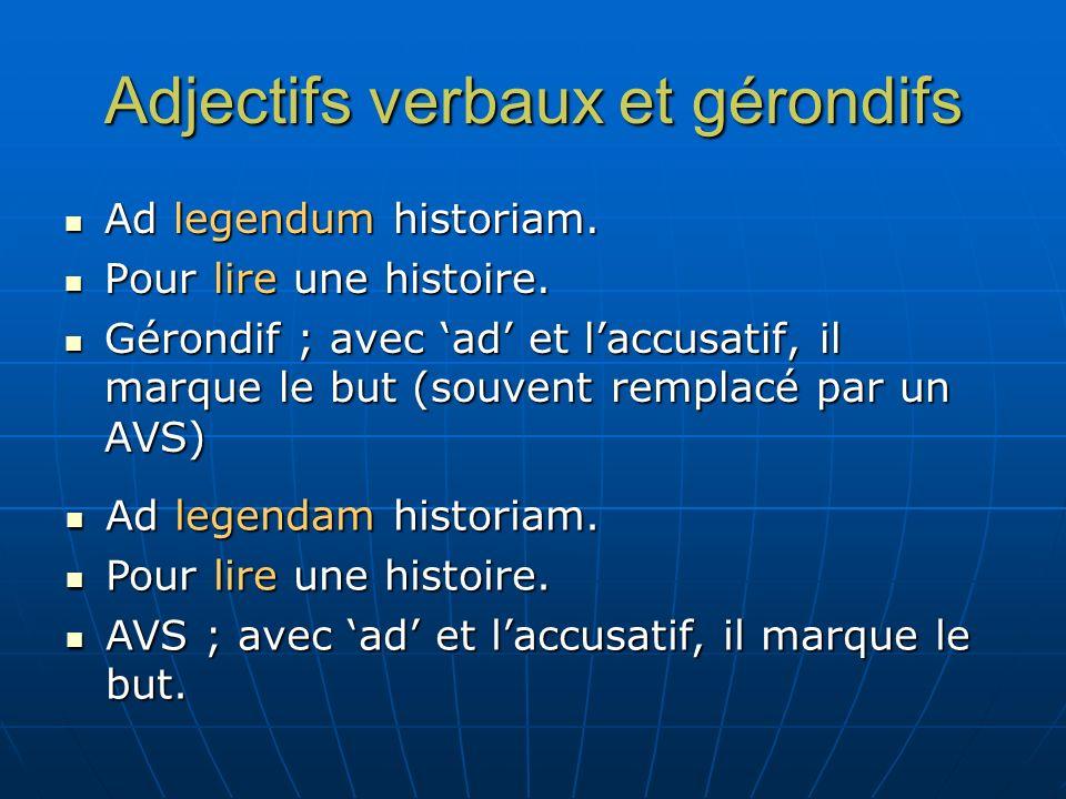 Adjectifs verbaux et gérondifs Ad legendum historiam. Ad legendum historiam. Pour lire une histoire. Pour lire une histoire. Gérondif ; avec ad et lac