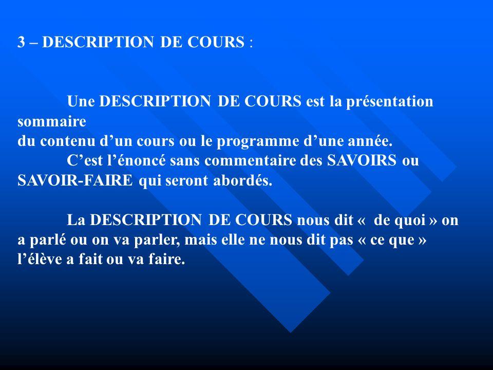 3 – DESCRIPTION DE COURS : Une DESCRIPTION DE COURS est la présentation sommaire du contenu dun cours ou le programme dune année. Cest lénoncé sans co