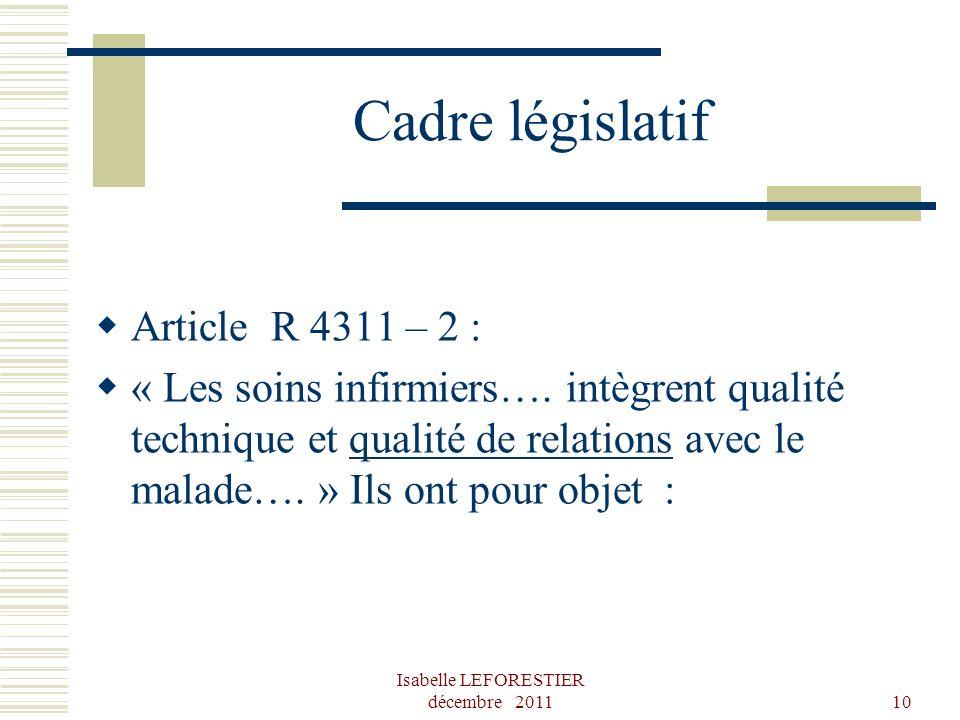 Isabelle LEFORESTIER décembre 201110 Cadre législatif Article R 4311 – 2 : « Les soins infirmiers…. intègrent qualité technique et qualité de relation