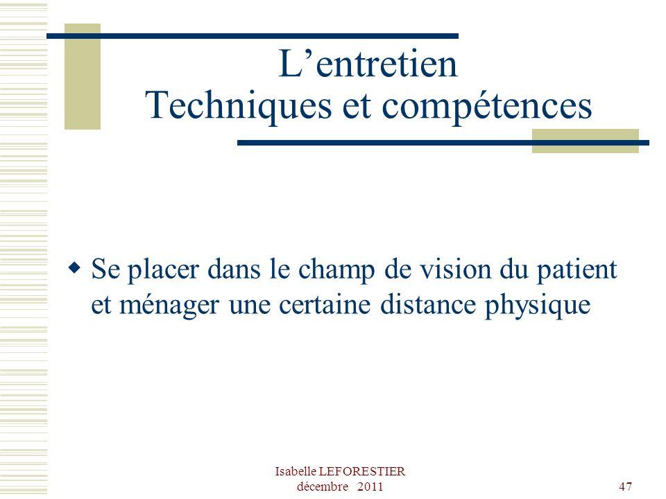 Isabelle LEFORESTIER décembre 201147 Lentretien Techniques et compétences Se placer dans le champ de vision du patient et ménager une certaine distanc