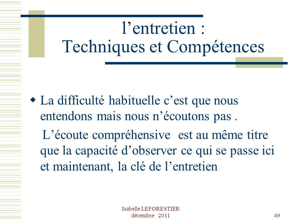 Isabelle LEFORESTIER décembre 201149 lentretien : Techniques et Compétences La difficulté habituelle cest que nous entendons mais nous nécoutons pas.