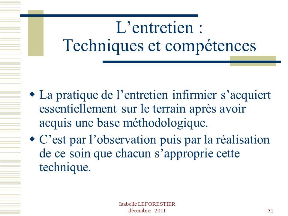 Isabelle LEFORESTIER décembre 201151 Lentretien : Techniques et compétences La pratique de lentretien infirmier sacquiert essentiellement sur le terra