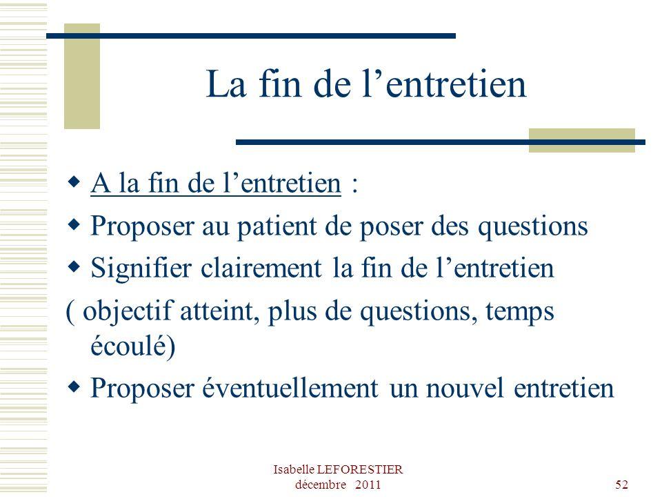 Isabelle LEFORESTIER décembre 201152 La fin de lentretien A la fin de lentretien : Proposer au patient de poser des questions Signifier clairement la