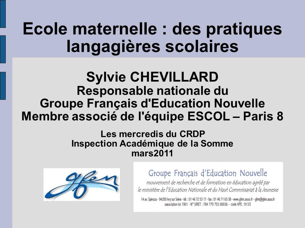 Ecole maternelle : des pratiques langagières scolaires Sylvie CHEVILLARD Responsable nationale du Groupe Français d'Education Nouvelle Membre associé