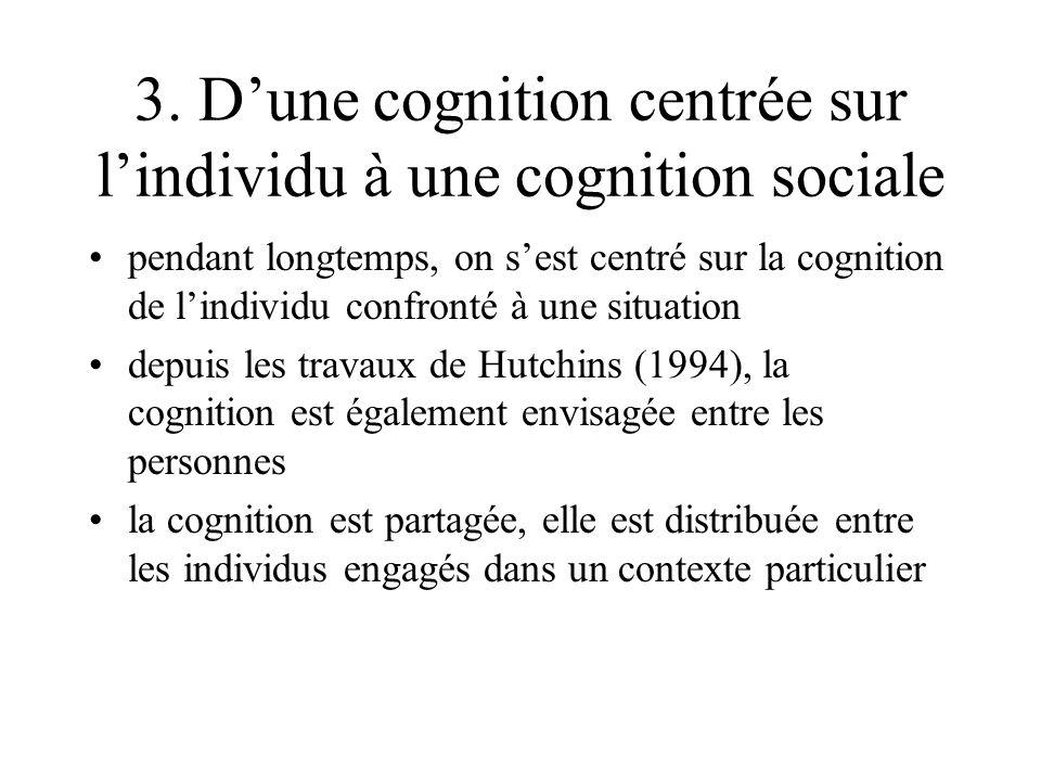 3. Dune cognition centrée sur lindividu à une cognition sociale pendant longtemps, on sest centré sur la cognition de lindividu confronté à une situat