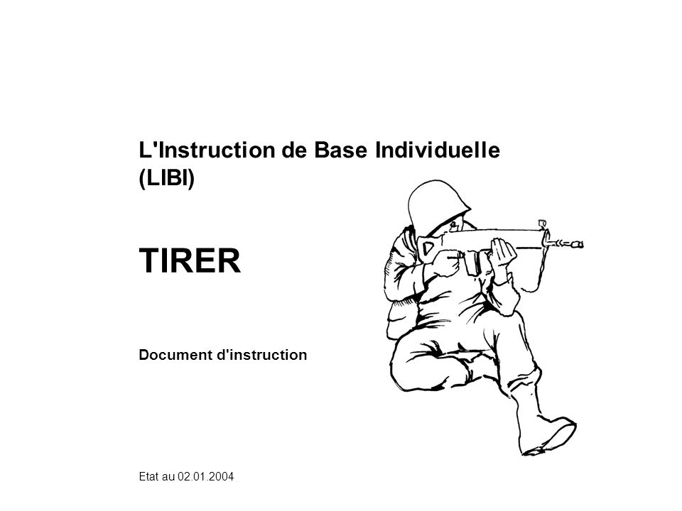 Etat au 02.01.2004 L Instruction de Base Individuelle (LIBI) TIRER Document d instruction