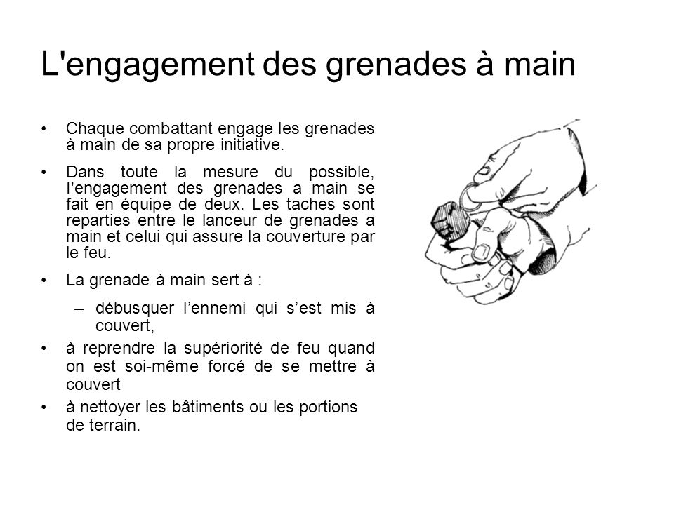 L engagement des grenades à main Chaque combattant engage les grenades à main de sa propre initiative.