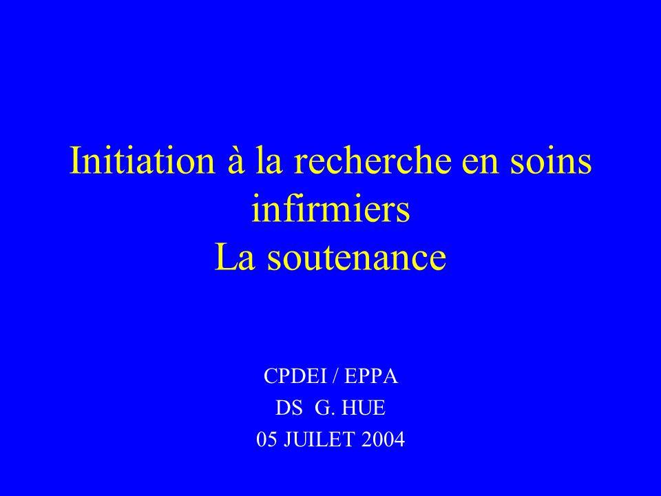 Initiation à la recherche en soins infirmiers La soutenance CPDEI / EPPA DS G. HUE 05 JUILET 2004